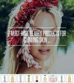 7 #Must-have #Beauty #Products for Glowing Skin ... → #Skincare #Earle