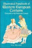 Illustrated Handbook of Western Europe Costume Thirteenth to Mid-Nineteenth Century (Costume, Textile Series)