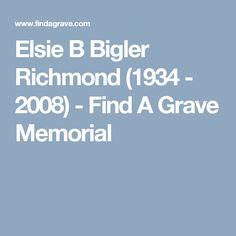 Elsie B Bigler Richmond (1934 - 2008) - Find A Grave Memorial