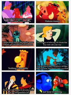 Disney. Watching these movies now I realize that they have things that mean more to you now then they did as a kid. And sometimes our favorite movie will give us the best advice on a bad day.
