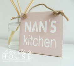 Nan's Kitchen, small sign.  Price £5.00 plus p&p.  For more info please visit www.littlechalkhouse.com or www.facebook.com/littlechalkhouse