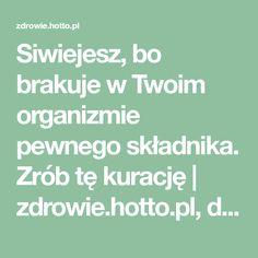 Siwiejesz, bo brakuje w Twoim organizmie pewnego składnika. Zrób tę kurację   zdrowie.hotto.pl, domowe sposoby popularne w necie Teak, Health Fitness, Hair Beauty, Education, Math, Sprays, Loki, Cloths, Facebook