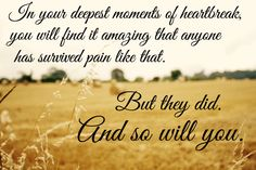 In your deepest moments of heartbreak, you will find it amazing that anyone has survived pain like that. But they did. And so will you. #heartbreak #pain #healing