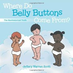 Reviewed by Mamta Madhavan for Readers' Favorite  Where Do Belly Buttons Come From?: The Non-historical Truth by Jeffery Warren Scott is a cute story that will affirm to children that all of them are loved and special. It is delightful to read the reason of how belly buttons came into existence and you will never look at them the same way again after reading this book. It is not a story for children but also for adults. This is a wonderful story about how God reaches out to all of ...