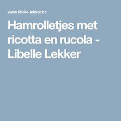 Hamrolletjes met ricotta en rucola -                         Libelle Lekker
