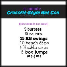 Crossfit-Style Workout -- a met con that is short and sweet, getting your heart rate up and building strength all in 15 minutes!