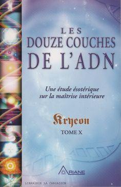 KRYEON. Kryeon - Tome 10 : Les douze couches de l'ADN : Une étude ésotérique sur la maîtrise intérieure