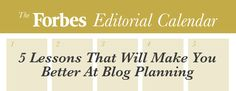5 Lessons From The Forbes Editorial Calendar That Will Make You Better At Blog Planning Garrett Moon By Garrett Moon