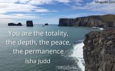 You are the totality, the depth, the peace, the permanence. Isha Judd. Quotes