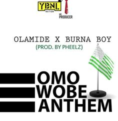 [Music] Olamide Ft. Burna Boy  Omo Wobe Anthem (Prod. Pheelz)   As we draw closer to the release date of his 6th studio album  The GloryYBNLhead honchoOlamidedecides to stoke up the ember with release of a new single.  Produced my the usual suspect Pheelz Olamide teams up Burna Boy on this new street-tailored record entitled Omo Wobe Anthem.  Listen & Download Olamide Ft. Burna Boy  Omo Wobe Anthem (Prod. Pheelz) Below;  Audio Player  00:00  00:00  Use Up/Down Arrow keys to increase or…