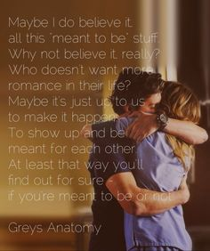 Have never watched this show... but I think that finding the love of your life is just the first step. Making them the love of your life takes a long time.