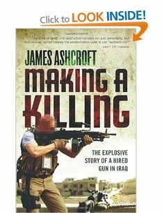 Making A Killing: The Explosive Story of a Hired Gun in Iraq: Amazon.co.uk: James Ashcroft, Clifford Thurlow: Books