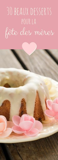 30 recettes faciles de beaux desserts et délicieux gâteaux pour la fête des mères !