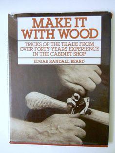 Make it with Wood Book Edgar Randall Beard Hints Tricks Charts Diagrams Tips
