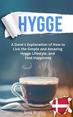 Hygge: The Complete Book of Hygge: A Real Dane's Explanation of How to Live the Simple and Amazing Hygge Lifestyle, and Find Happiness by [Borgg, Jens]