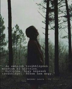 Nem is lehet elfelejteni. Dont Break My Heart, Leiden, My Heart Is Breaking, Book Lovers, Book Worms, Writer, Reading, Quotes, Books