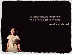 I love this quote from Audra McDonald! (Of course it can be interpreted many ways, but I look at it kinda like a quote I read from (I think) either coach Spoelstra of the Miami Heat or LeBron James about constantly staying outside of your comfort zone. Act Theatre, Theatre Nerds, Music Theater, Broadway Theatre, Musicals Broadway, Theatre Problems, Acting Quotes, Acting Tips, Acting Lessons