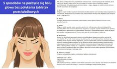 5 sposobów na pozbycie się bólu głowy bez połykania tabletek przeciwbólowych...