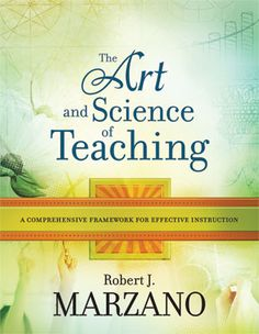 In The Art and Science of Teaching: A Comprehensive Framework for Effective Instruction, author Robert J. Marzano presents a model for ensuring quality teaching that balances the necessity of research-based data with the equally vital need to understand the strengths and weaknesses of individual students.