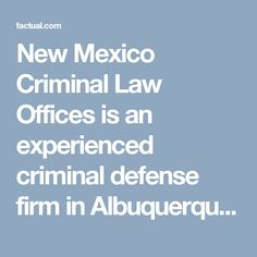 New Mexico Criminal Law Offices is an experienced criminal defense firm in Albuquerque. https://factual.com/6bb639fc-145c-4caa-839d-8402c9b916b5