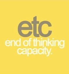 Etc. End of thinking capacity #humor #quotes