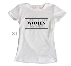 Stop Telling Women To Smile Tee