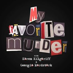 Check out this great Podcast: https://itunes.apple.com/us/podcast/my-favorite-murder-karen-kilgariff/id1074507850?mt=2