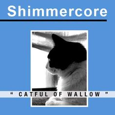 Shimmercore's 'Catful Of Wallow'