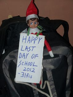 """ELF ON THE SHELF IDEAS """"Last Day of School ... until the New Year""""... except he can't sit on the backpack because then someone would have to touch him :)"""