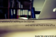 7 solutions for working on the Internet and not to set foot in the office