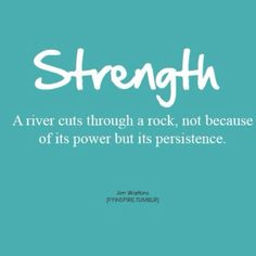 A river cuts through a rock, not because of its power, but its persistence