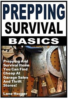 Prepping Survival Basics: Prepping And Survival Items You Can Find Cheap At Garage Sales And Thrift Stores! by [Hooper, Lane]