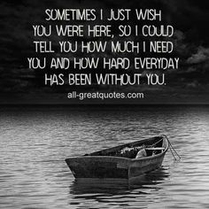 I miss you daddy I wish I could just see you one last time and talk to you Wish You Are Here, I Need You, Told You So, Love You, My Love, I Thought Of You Today, Miss You Daddy, Miss You Mom, Grief Poems