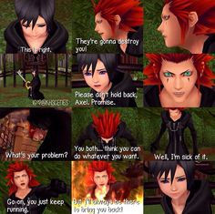 Darn this is why i love the concept of axel's character in kingdom Hearts. He is actually the good friend out of the three of them in 358/2 days