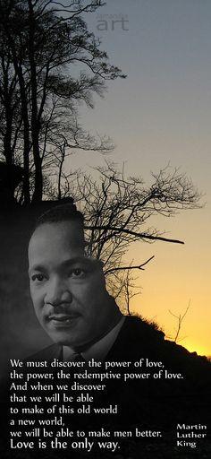 Wir müssen die Macht der Liebe, die erlösende Kraft der Liebe entdecken. Und wenn wir erkennen, dass wir diese alte Welt in eine neue Welt verwandeln können, sind wir fähig, als Menschheit besser zu werden. Liebe ist der einzige Weg. . . . . . We must discover the power of love, the power, the redemptive power of love. And when we discover that we will be able to make of this old world a new world, we will be able to make men better. Love is the only way - Martin Luther King .....