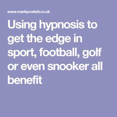 Using hypnosis to get the edge in sport, football, golf or even snooker all benefit