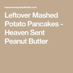 Leftover Mashed Potato Pancakes - Heaven Sent Peanut Butter