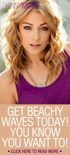 Get the Skinny on how to create the perfect Beachy Waves!!!!