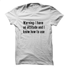 Warning  I have an attitude and I know how to use it - #tee pattern #loose tee. BUY NOW => https://www.sunfrog.com/Funny/Warning-I-have-an-attitude-and-I-know-how-to-use-it.html?68278