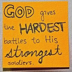 God gives His HARDEST battles to His STRONGEST soldiers!