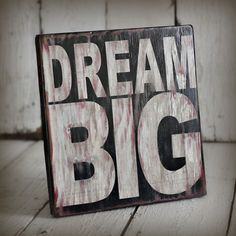 DREAM BIG  Hand painted and distressed sign  by MannMadeDesigns4, $30.00
