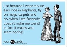 I will always be a Disney lover/princess and wear Mickey ears.