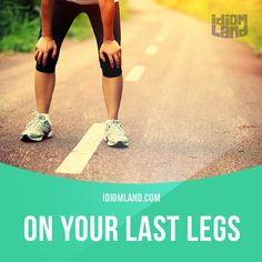 """""""On your last legs"""" means """"to be very tired or close to death"""". Example: We'd been out walking all day and I was on my last legs when we reached the hotel. #idiom #idioms #slang #saying #sayings #phrase #phrases #expression #expressions #english #englishlanguage #learnenglish #studyenglish #language #vocabulary #efl #esl #tesl #tefl #toefl #ielts #toeic #legs"""
