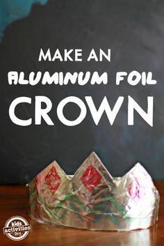 How to make an aluminum foil crown plus 30 more fun crafts!
