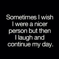 Nicer person... #sassy #humor