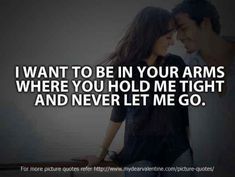 I want to be in your arms where you hold me tight and never let me go love quote - Words On Images: Largest Collection Of Quotes On Images | Your Daily Doze Of Inspiration, Fun & More