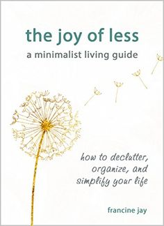 The Joy of Less, A Minimalist Living Guide: How to Declutter, Organize, and Simplify Your Life, http://www.amazon.com/gp/product/B003UNJX4S/ref=cm_sw_r_pi_eb_QUsRyb7FEFP24