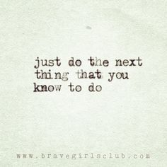 brave living - brave girls club - do the next thing you know to do Love Others, Love You, Brave Girl, Girls Club, The Next, Note To Self, Love Words, Happy Thoughts, Believe In You