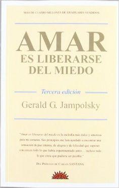 Amar Es Liberarse Del Miedo: Amazon.es: Gerald G. Jampolsky: Libros