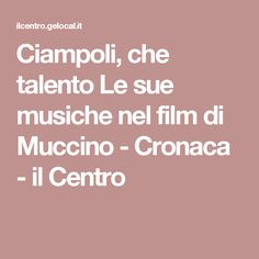 Ciampoli, che talento Le sue musiche nel film di Muccino  - Cronaca - il Centro